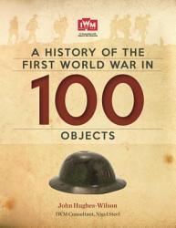 A History Of The First World War In 100 Objects Book PDF