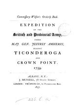 Commissary Wilson's orderly book: expedition of the British and provincial army, under Maj. Gen. Jeffrey Amherst, against Ticonderoga and Crown Point, 1759