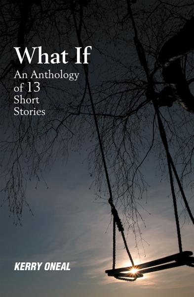 Download What If   An Anthology of 13 Short Stories Book