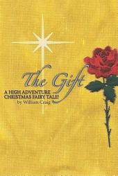 The Gift: A High Adventure Christmas Fairy Tale!!