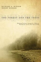 The Forest and the Trees: Helping Teachers Integrate a Biblical Worldview Across the Curriculum