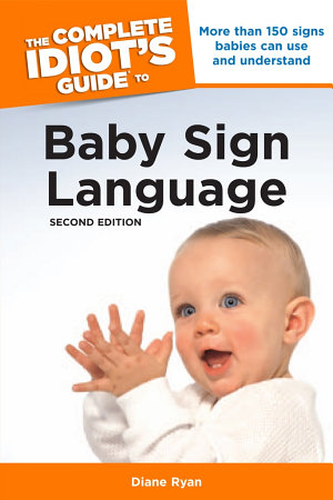 The Complete Idiot s Guide to Baby Sign Language  2nd Edition PDF