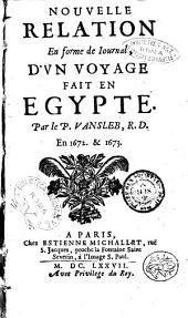 Nouuelle relation en forme de iournal, d'un voyage fait en Egypte. Par le P. Vansleb, R.D. en 1672. & 1673