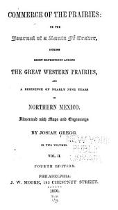 Commerce of the Prairies: Or, The Journal of a Santa Fe Trader, During Eight Expeditions Across the Great Western Prairies, and a Residence of Nearly Nine Years in Northern Mexico, Volume 2