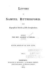 Letters of Samuel Rutherford: With Biographical Sketches of His Correspondents, Volume 1