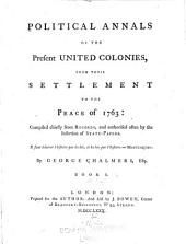 Political Annals of the Present United Colonies: From Their Settlement to the Peace of 1763; Compiled Chiefly from Records, and Authorised Often by the Insertion of State-papers, Volume 1