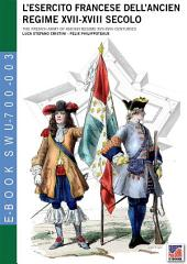 L'esercito francese dell'Ancien Regime XVII-XVIII secolo: The french army of ancien regime XVII-XVIII centuries