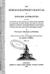 The Bibliographer's Manual of English Literature: Containing an Account of Rare, Curious, and Useful Books, Volume 2, Part 1