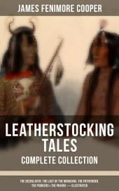 LEATHERSTOCKING TALES – Complete Collection: The Deerslayer, The Last of the Mohicans, The Pathfinder, The Pioneers & The Prairie (Illustrated): Historical Novels - The Life of Native Americans and European Settlers during the Colonization Period