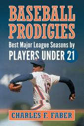Baseball Prodigies: Best Major League Seasons by Players Under 21