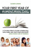 Your First Year of Homeschooling   A Christian Mom s Guide to Balancing Faith  Family  and Your Child s Education  While Taking Care of Yourself  PDF