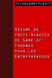 Résumé de trois minutes de « Game of Thrones pour les entrepreneurs »