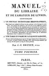 Manuel du libraire et de l'amateur de livres, contenant 1) un nouveau dictionnaire bibliographique, 2) une table en forme de catalogue raisonné: Volume1