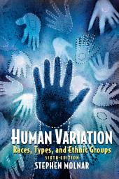 Human Variation: Races, Types, and Ethnic Groups, Edition 6