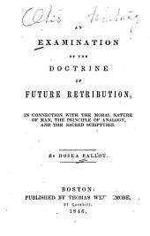 An Examination of the Doctrine of Future Retribution: On the Principles of Morals, Analogy and the Scriptures
