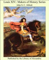 Louis XIV.: Makers of History Series