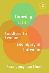 Throwing a Fit: Toddlers to Tweens and Injury in Between