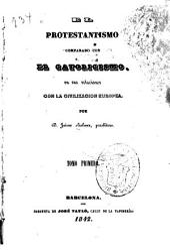 El Protestantismo comparado con el Catolicismo: en sus relaciones con la civilizacion Europea, Volumen 1