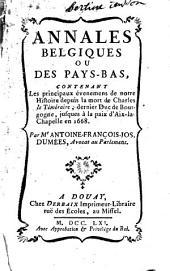 Annales Belgiques ou des Pays-Bas: contenant les principaux évenemens de notre histoire depuis la mort de Charles le Téméraire, dernier Duc de Bourgogne, jusques à la paix d'Aix-la-Chapelle en 1668