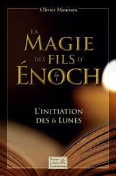 La magie des fils d'Énoch: L'initiation des 6 lunes