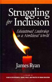 Struggling for Inclusion Educational Leadership in a Neoliberal World