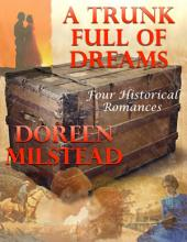 A Trunk Full of Dreams: Four Historical Romances