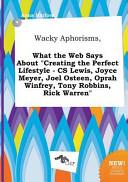 Wacky Aphorisms, What the Web Says about Creating the Perfect Lifestyle - Cs Lewis, Joyce Meyer, Joel Osteen, Oprah Winfrey, Tony Robbins, Rick Warre