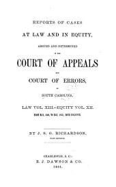 Reports of Cases at Law: Argued and Determined in the Court of Appeals and Court of Errors of South Carolina ... : December, 1844, to [August, 1846; November, 1850 to May, 1868] ...