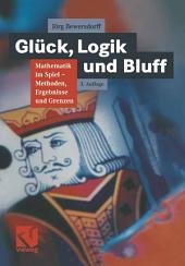 Glück, Logik und Bluff: Mathematik im Spiel: Methoden, Ergebnisse und Grenzen, Ausgabe 3