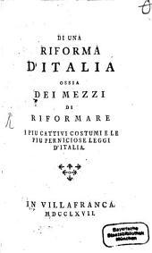 Di una riforma d'Italia, ossia dei mezzi di riformare i più cattivi costumi e le più perniciose leggi d'Italia