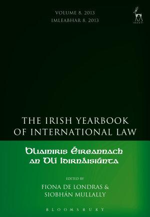 The Irish Yearbook of International Law, Volume 8, 2013