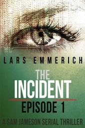 The Incident - Episode 1 - A Sam Jameson International Espionage and Suspense Serial Thriller: A Sam Jameson International Espionage and Suspense Serial Thriller