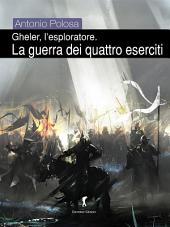 Gheler, l'esploratore. III - La guerra dei quattro eserciti