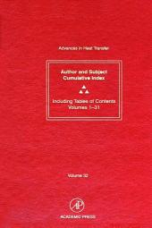 Advances in Heat Transfer: Cumulative Subject and Author Indexes and Tables of Contents for, Volumes 1-31