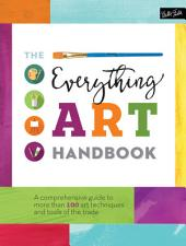 The Everything Art Handbook: A comprehensive guide to more than 100 art techniques and tools of the trade