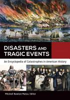 Disasters and Tragic Events  An Encyclopedia of Catastrophes in American History  2 volumes  PDF