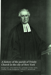 A History of the Parish of Trinity Church in the City of New York: The close of the rectorship of Dr. Hobart and the rectorship of Dr. Berrian