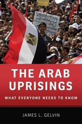 The Arab Uprisings: What Everyone Needs to Know®