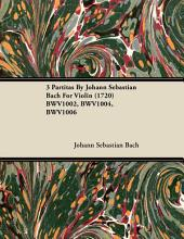 3 Partitas by Johann Sebastian Bach for Violin (1720) Bwv1002, Bwv1004, Bwv1006