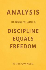 Analysis of Jocko Willink   s Discipline Equals Freedom by Milkyway Media PDF
