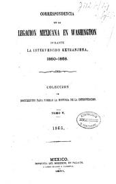 Correspondencia de la legacion mexicana en Washington durante la intervencion extranjera, 1860-1868: coleccion de documentos para formar la historia de la intervencion. 1865, Volumen 5