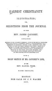 Earnest Christianity illustrated: or, Selections from the journal of the Rev. James Caughey...: with a brief sketch of Mr. Caughey's life, Volume 87; Volume 876