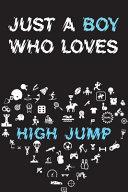 Just A Boy Who Loves HIGH JUMP Notebook