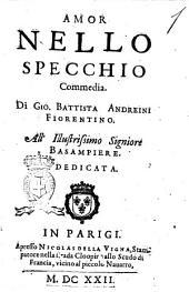 Amor nello specchio commedia. Di Gio. Battista Andreini fiorentino ..