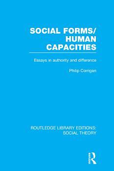 Social Forms Human Capacities  RLE Social Theory  PDF