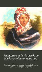 Mémoires sur la vie privée de Marie-Antoinette, reine de France et de Navarre: suivis de souvenirs et d'anecdotes historiques sur les règnes de Louis XIV, de Louis XV et de Louis XVI, Volume1