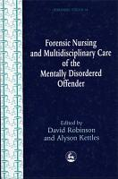 Forensic Nursing and Multidisciplinary Care of the Mentally Disordered Offender PDF