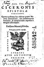 Mar. Tvl. Ciceronis epistolae familares, Quarum postrema hac editione praeter Manutij annotationes ... Eiusdem. Manutij scholia