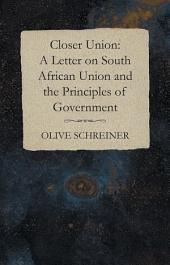 Closer Union: A Letter on South African Union and the Principles of Government