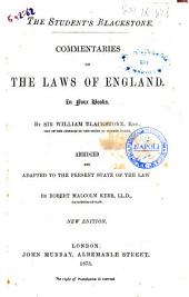 Commentaries on the Laws of England in Four Books by William Blackstone; Abridged and Adapted to the Present State of the Law by Robert Malcolm Kerr